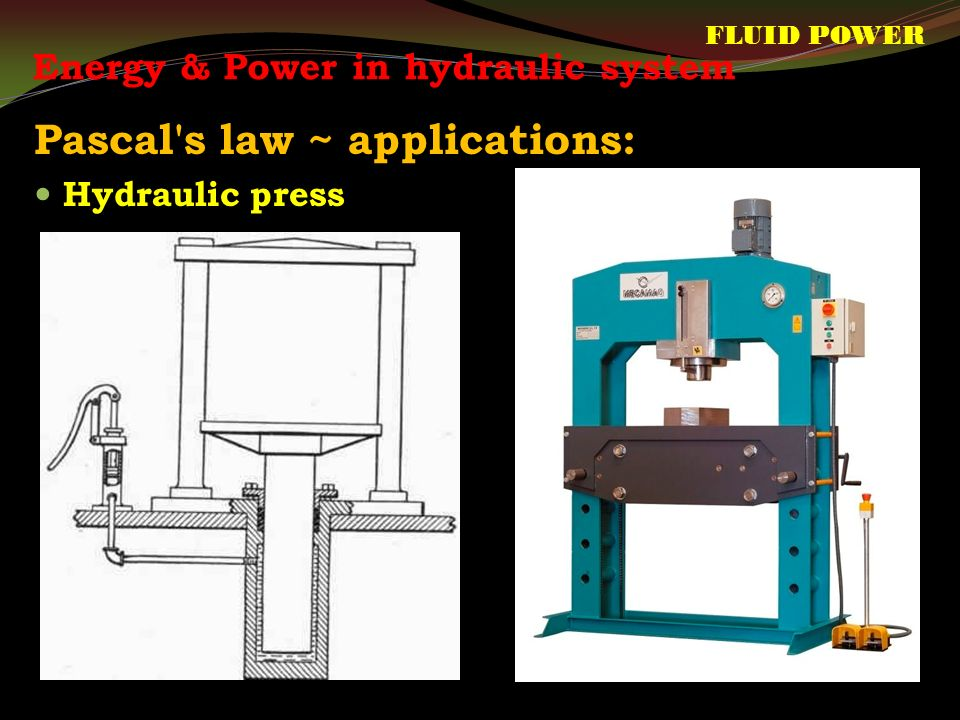 Pascal s law ~ applications: FLUID POWER Hydraulic press Energy & Power in hydraulic system