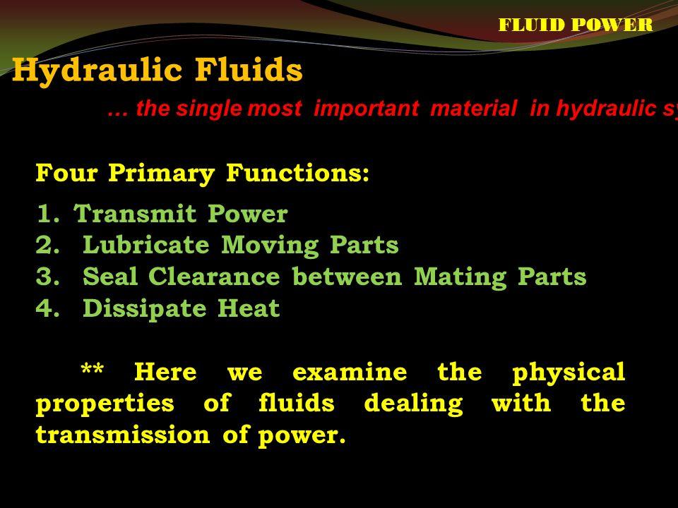 Hydraulic Fluids FLUID POWER Four Primary Functions: 1.Transmit Power 2.