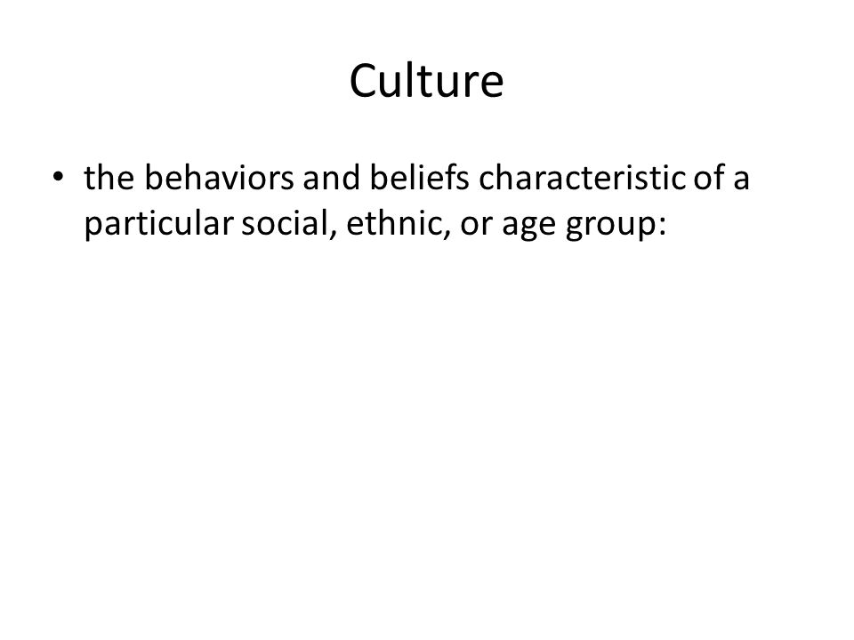 Culture the behaviors and beliefs characteristic of a particular social, ethnic, or age group:
