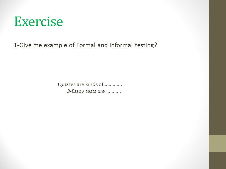 formal and informal testing formal testing formal assessments are  exercise 1 give me example of formal and informal testing