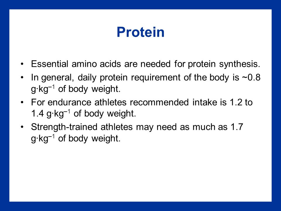 Protein Essential amino acids are needed for protein synthesis.