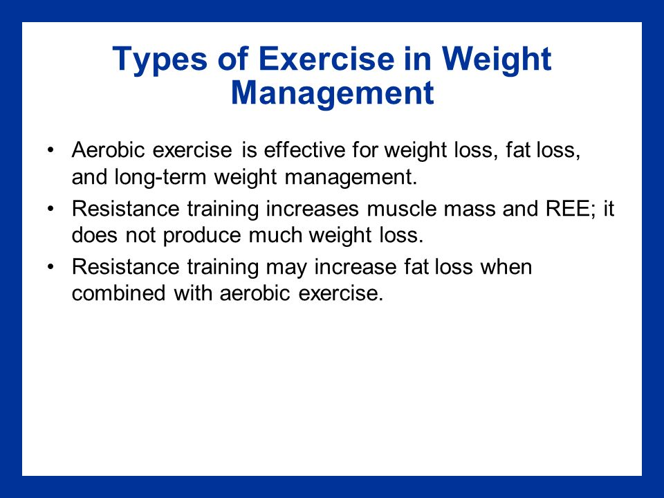 Types of Exercise in Weight Management Aerobic exercise is effective for weight loss, fat loss, and long-term weight management.