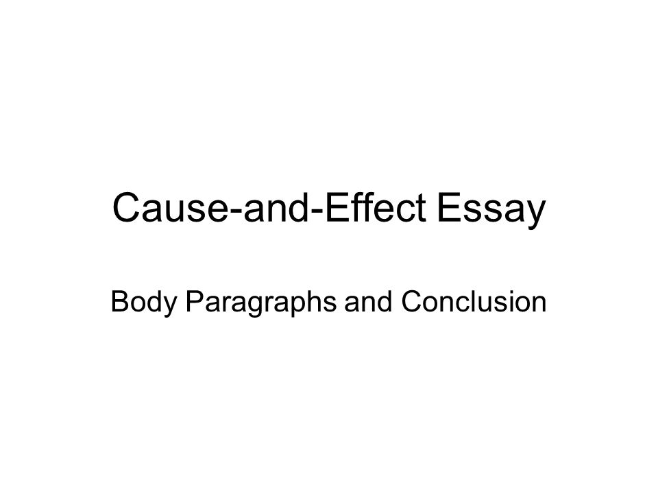 cause and effect essay body paragraphs and conclusion ppt 1 cause and effect essay body paragraphs and conclusion