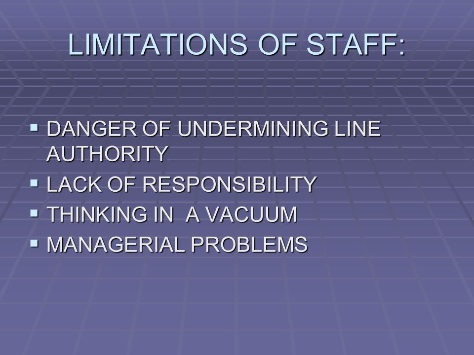 LIMITATIONS OF STAFF: DDDDANGER OF UNDERMINING LINE AUTHORITY LLLLACK OF RESPONSIBILITY TTTTHINKING IN A VACUUM MMMMANAGERIAL PROBLEMS