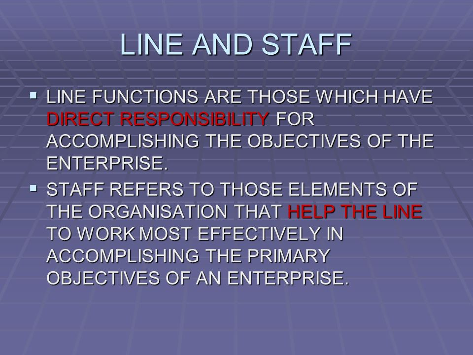 LINE AND STAFF  LINE FUNCTIONS ARE THOSE WHICH HAVE DIRECT RESPONSIBILITY FOR ACCOMPLISHING THE OBJECTIVES OF THE ENTERPRISE.