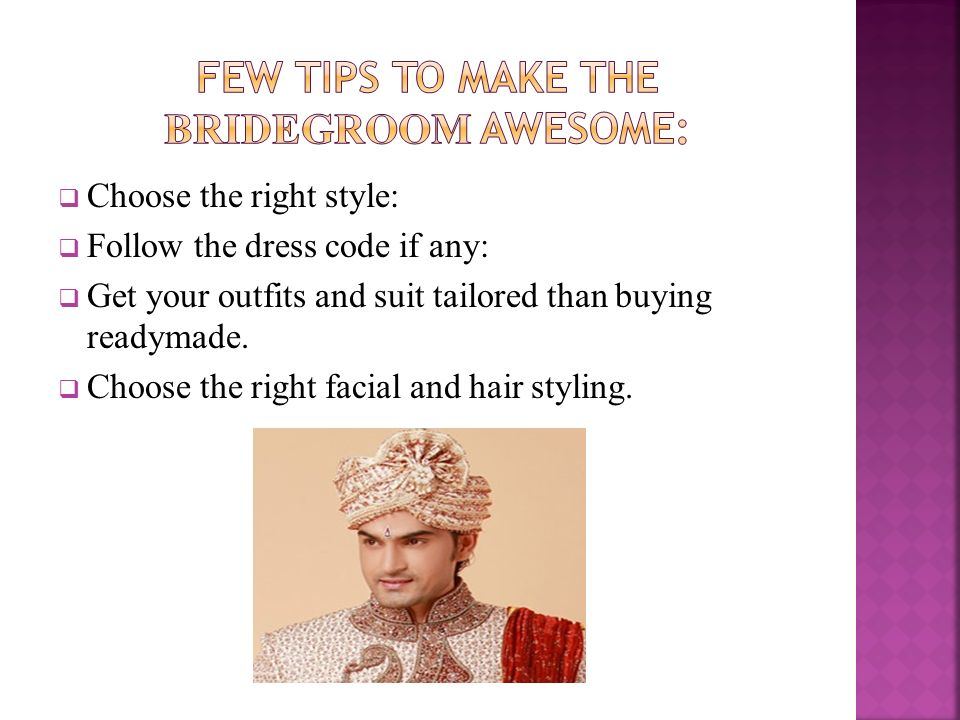  Choose the right style:  Follow the dress code if any:  Get your outfits and suit tailored than buying readymade.