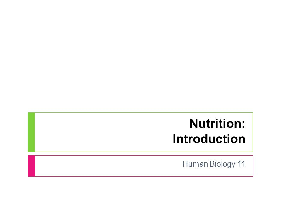 Nutrition: Introduction Human Biology 11