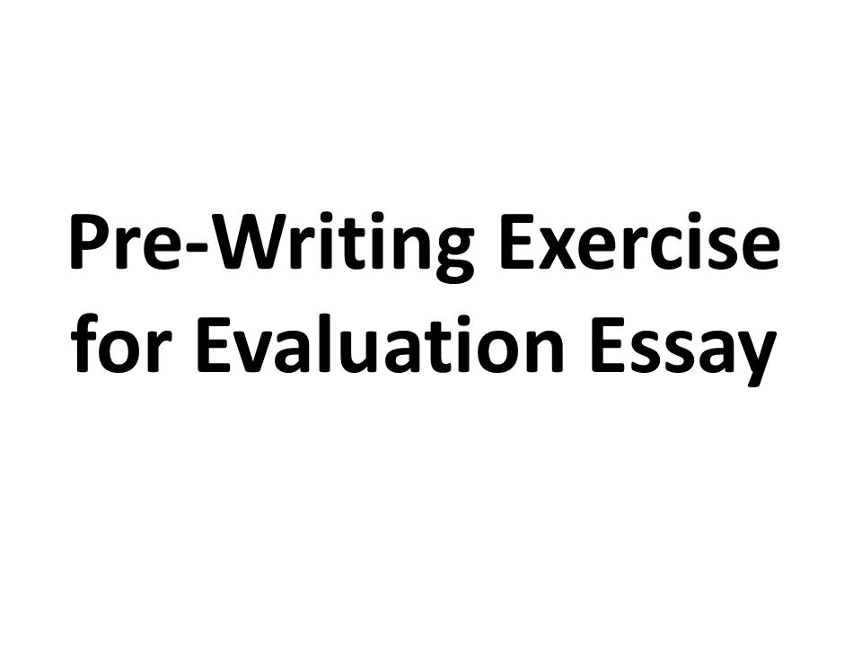 evaluation essay lecture recap how to write an argumentative  28 pre writing exercise for evaluation essay