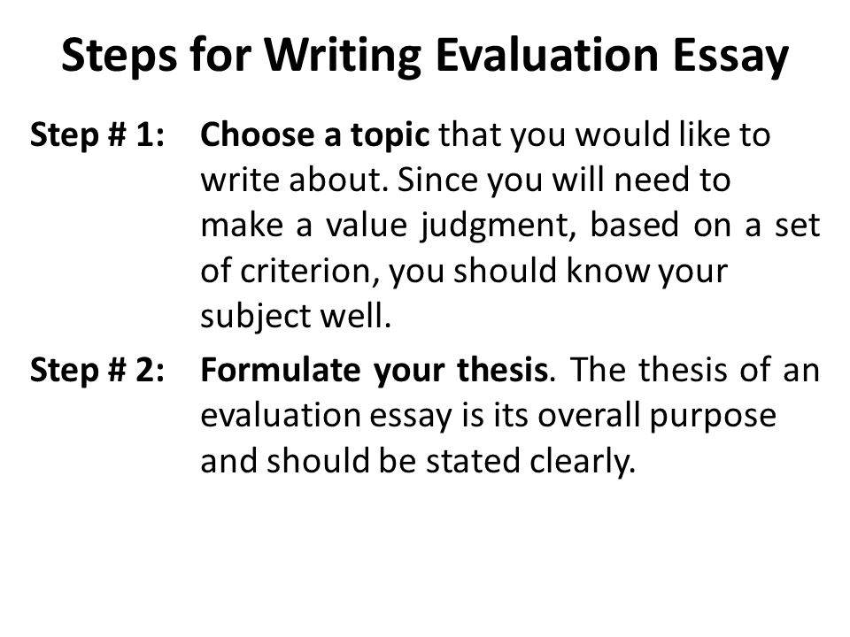 evaluation essay lecture recap how to write an argumentative  steps for writing evaluation essay step 1 choose a topic that you would like