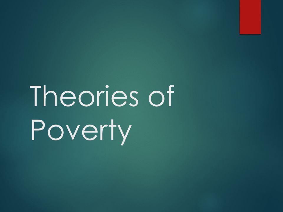 theories of poverty the culture of poverty  oscar lewis  1 theories of poverty