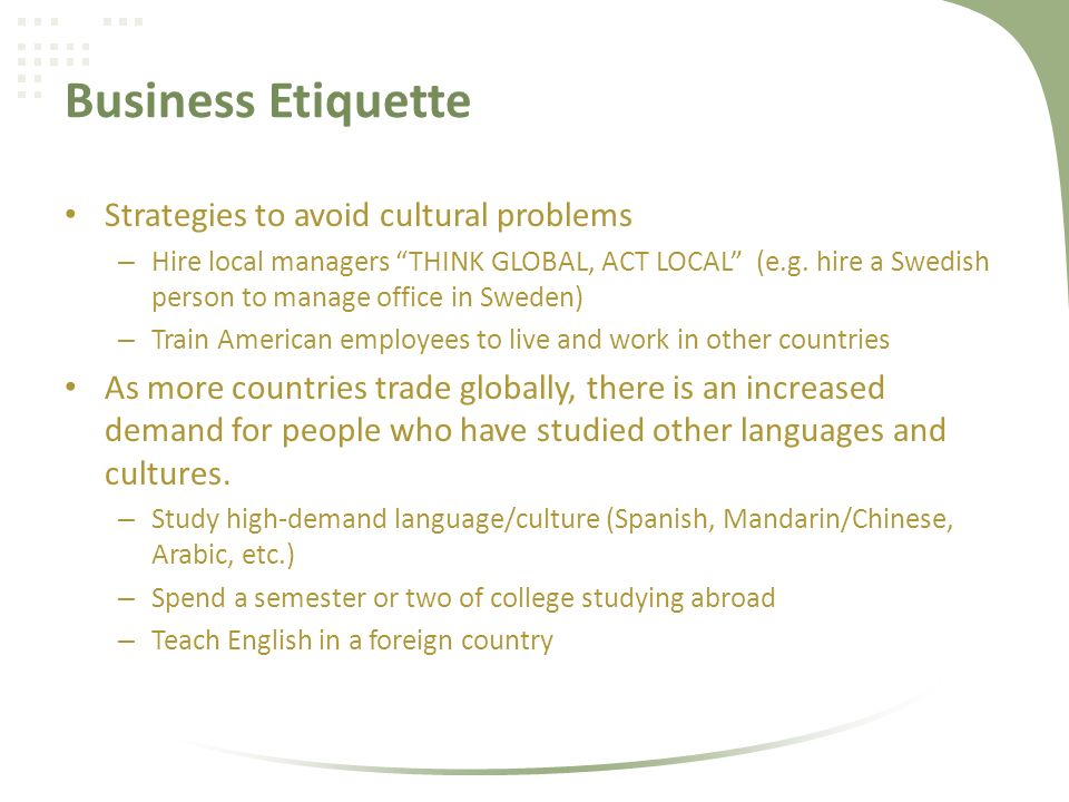 Business Etiquette Strategies to avoid cultural problems – Hire local managers THINK GLOBAL, ACT LOCAL (e.g.