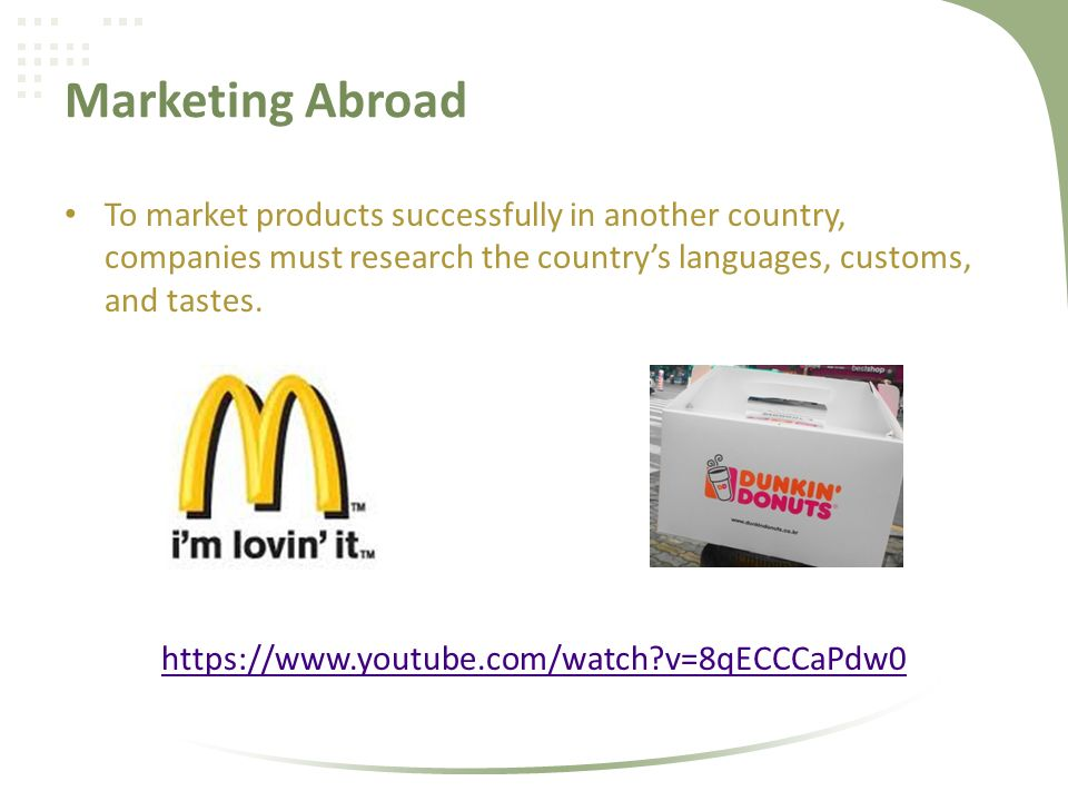 Marketing Abroad To market products successfully in another country, companies must research the country's languages, customs, and tastes.