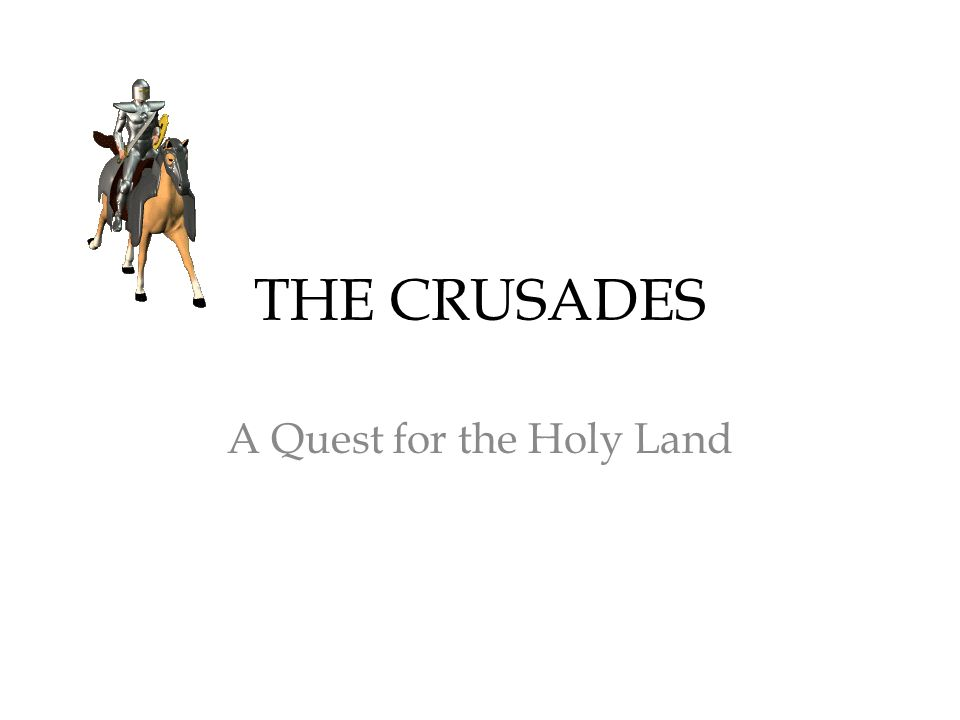 THE CRUSADES A Quest for the Holy Land