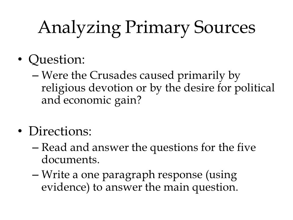 Analyzing Primary Sources Question: – Were the Crusades caused primarily by religious devotion or by the desire for political and economic gain.