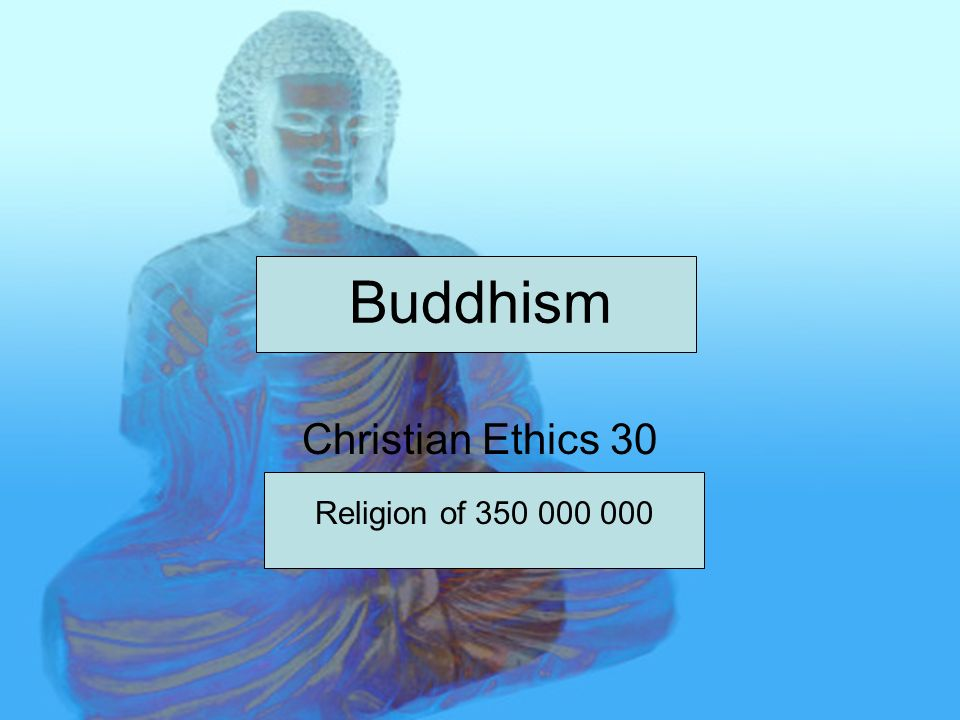 Buddhism Christian Ethics 30 Religion of 350 000 000
