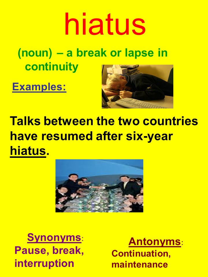 hiatus noun a break or lapse in continuity examples synonyms