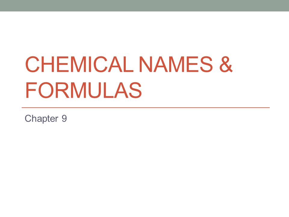 Chemical Names Formulas Chapter 9 Section Overview 91 Naming