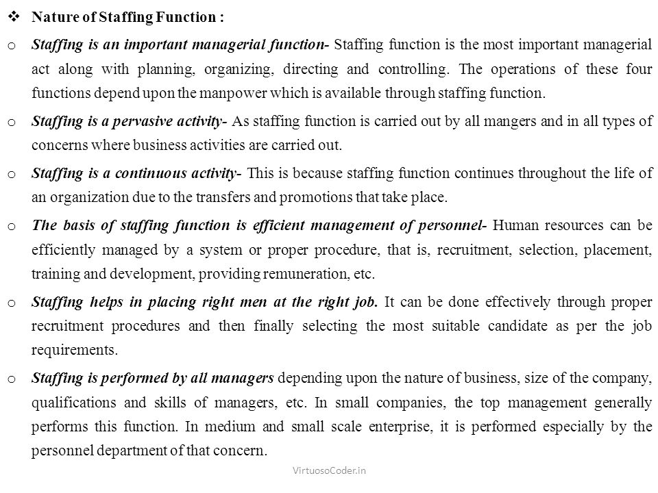  Nature of Staffing Function : o Staffing is an important managerial function- Staffing function is the most important managerial act along with planning, organizing, directing and controlling.