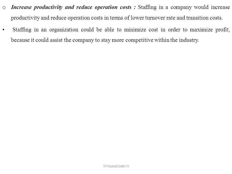 o Increase productivity and reduce operation costs : Staffing in a company would increase productivity and reduce operation costs in terms of lower tu