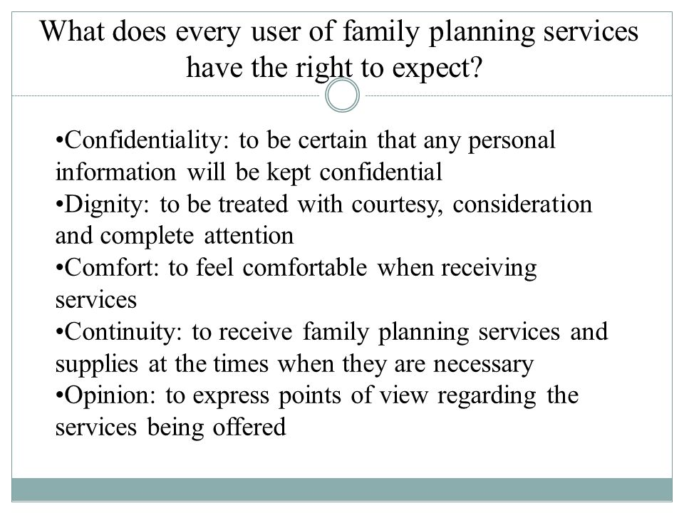 What does every user of family planning services have the right to expect.