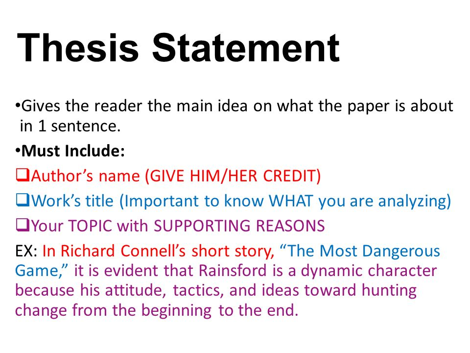 Thesis Statement Gives the reader the main idea on what the paper is about in 1 sentence.