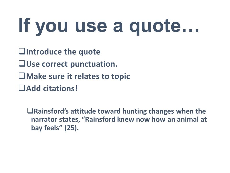 If you use a quote…  Introduce the quote  Use correct punctuation.