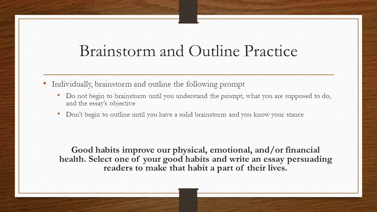 brainstorm for essay In this video, you will brainstorm ideas for an essay you may start by brainstorming a topic to write about or, if you were assigned a topic, you may start brainstorming information about that topic to brainstorm, you will create a bulleted list in a google document.