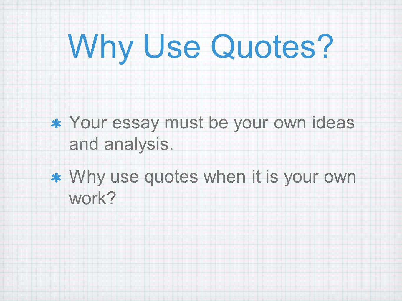 making quotes work for you why use quotes your essay must be your essay must be your own ideas and analysis