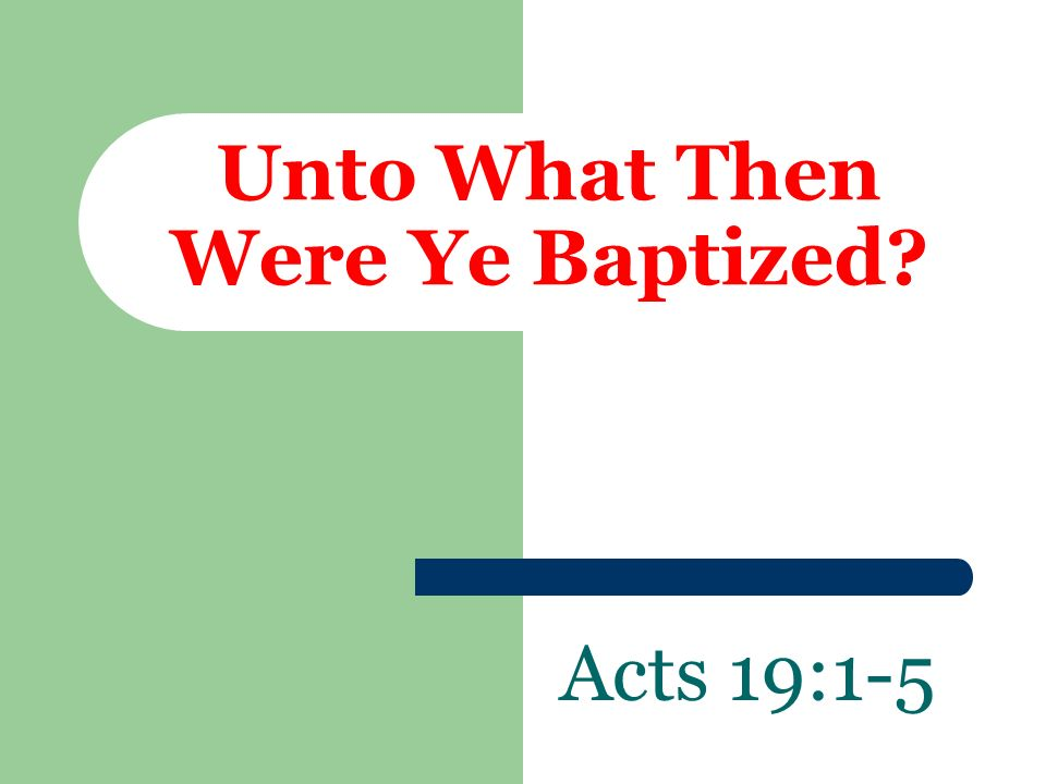 Unto What Then Were Ye Baptized Acts 19:1-5