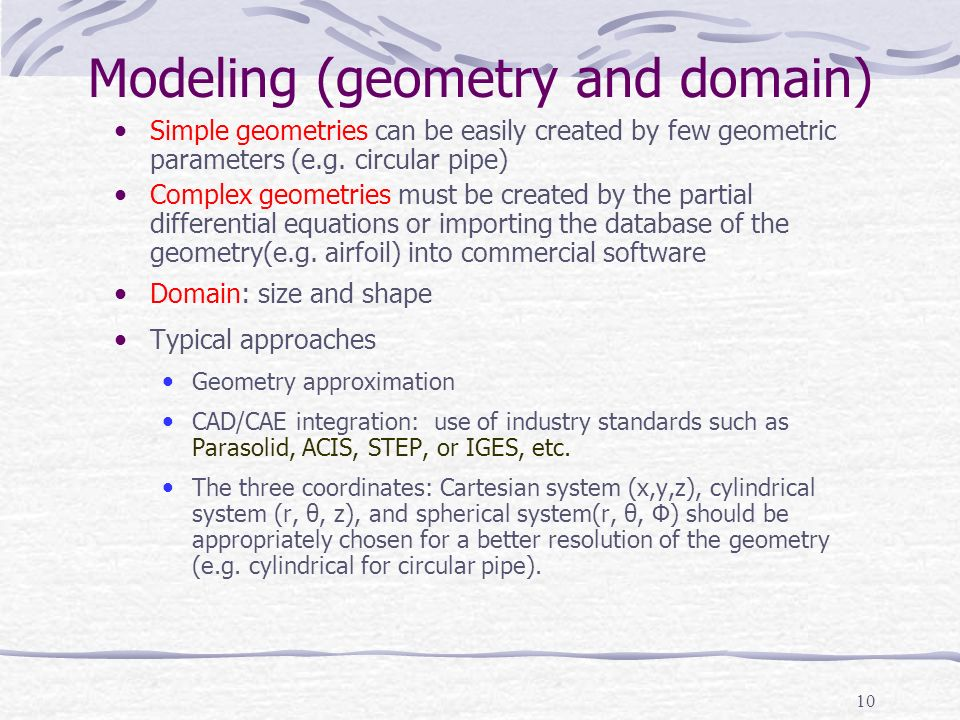 10 Modeling (geometry and domain) Simple geometries can be easily created by few geometric parameters (e.g.