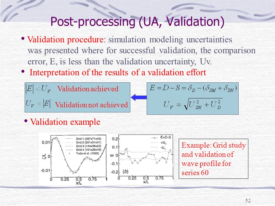 52 Post-processing (UA, Validation) Validation achieved Validation not achieved Validation procedure: simulation modeling uncertainties was presented where for successful validation, the comparison error, E, is less than the validation uncertainty, Uv.