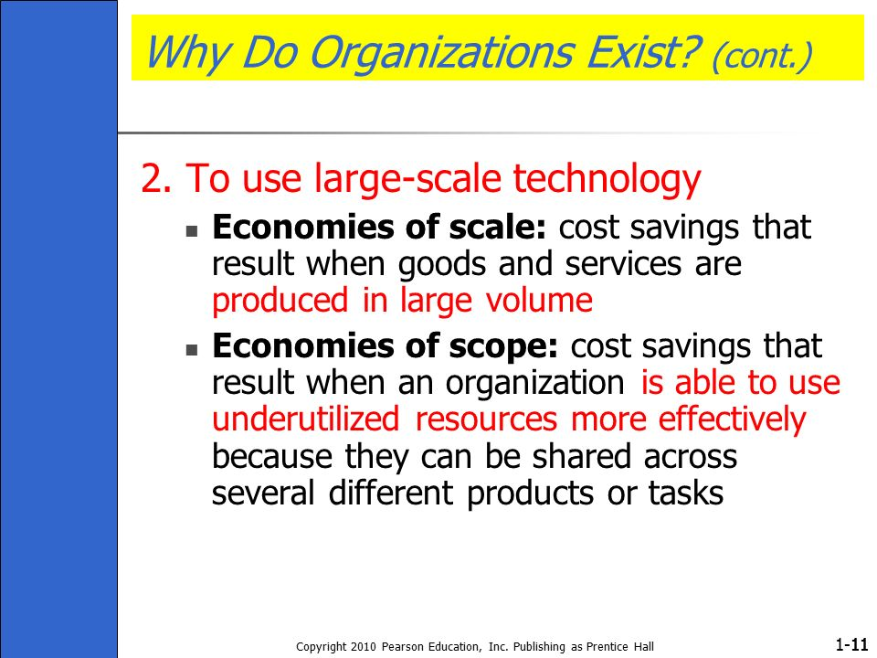 1- Copyright 2010 Pearson Education, Inc. Publishing as Prentice Hall 11 Why Do Organizations Exist? (cont.) 2. To use large-scale technology Economie
