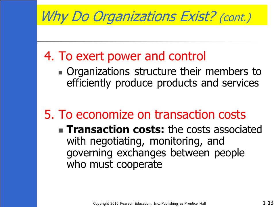 1- Copyright 2010 Pearson Education, Inc. Publishing as Prentice Hall 13 Why Do Organizations Exist? (cont.) 4. To exert power and control Organizatio