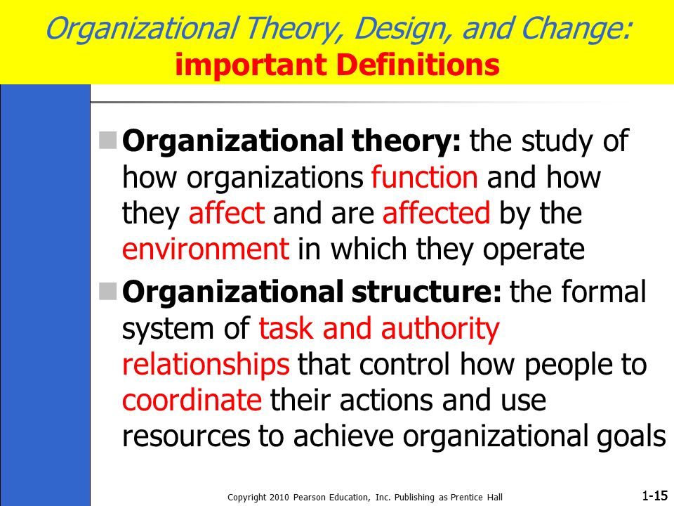 1- Copyright 2010 Pearson Education, Inc. Publishing as Prentice Hall 15 Organizational Theory, Design, and Change: important Definitions Organization