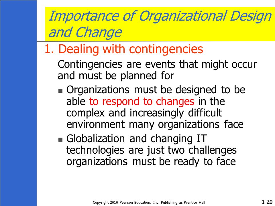 1- Copyright 2010 Pearson Education, Inc. Publishing as Prentice Hall 20 Importance of Organizational Design and Change 1. Dealing with contingencies