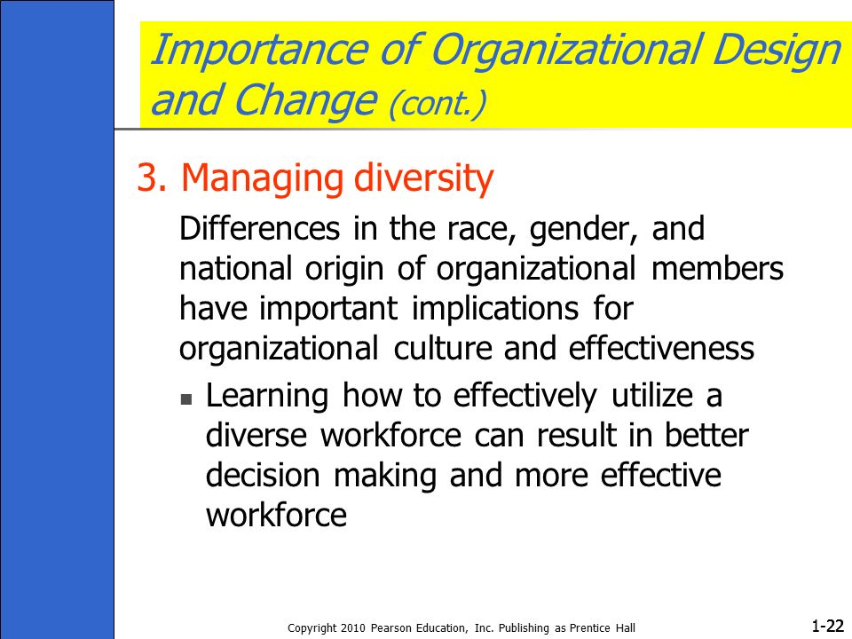 1- Copyright 2010 Pearson Education, Inc. Publishing as Prentice Hall 22 Importance of Organizational Design and Change (cont.) 3. Managing diversity