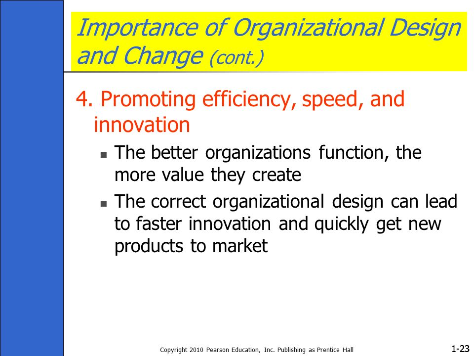 1- Copyright 2010 Pearson Education, Inc. Publishing as Prentice Hall 23 Importance of Organizational Design and Change (cont.) 4. Promoting efficienc