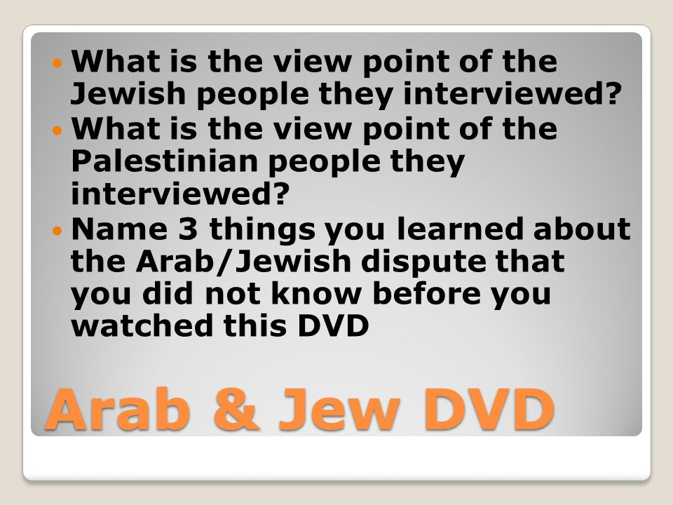 Arab & Jew DVD What is the view point of the Jewish people they interviewed.