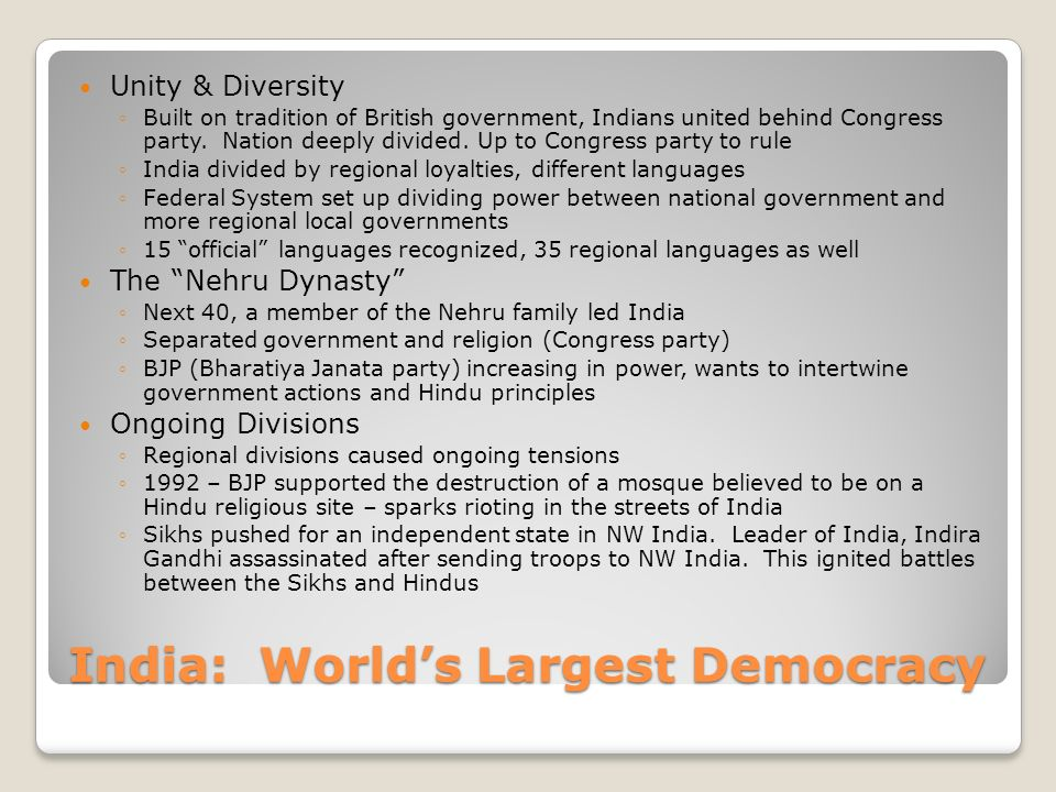 India: World's Largest Democracy Unity & Diversity ◦Built on tradition of British government, Indians united behind Congress party.