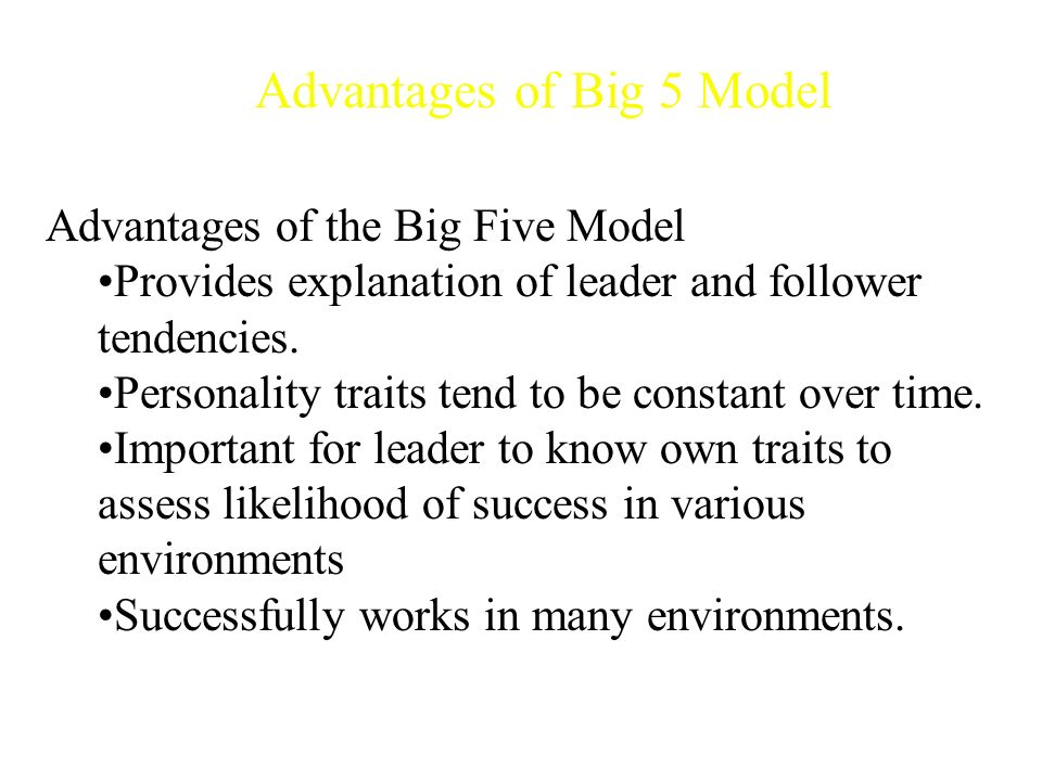 Advantages of the Big Five Model Provides explanation of leader and follower tendencies.
