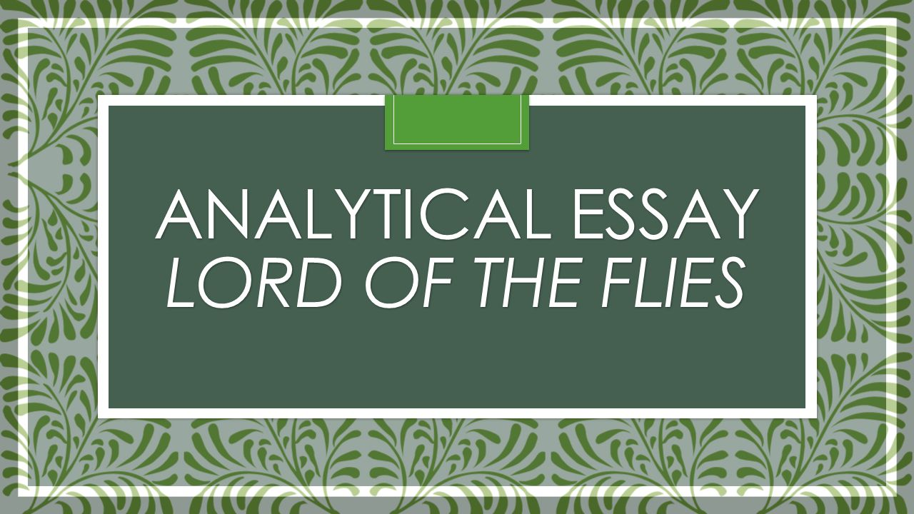 analytical essay lord of the flies what is a central idea the  1 analytical essay