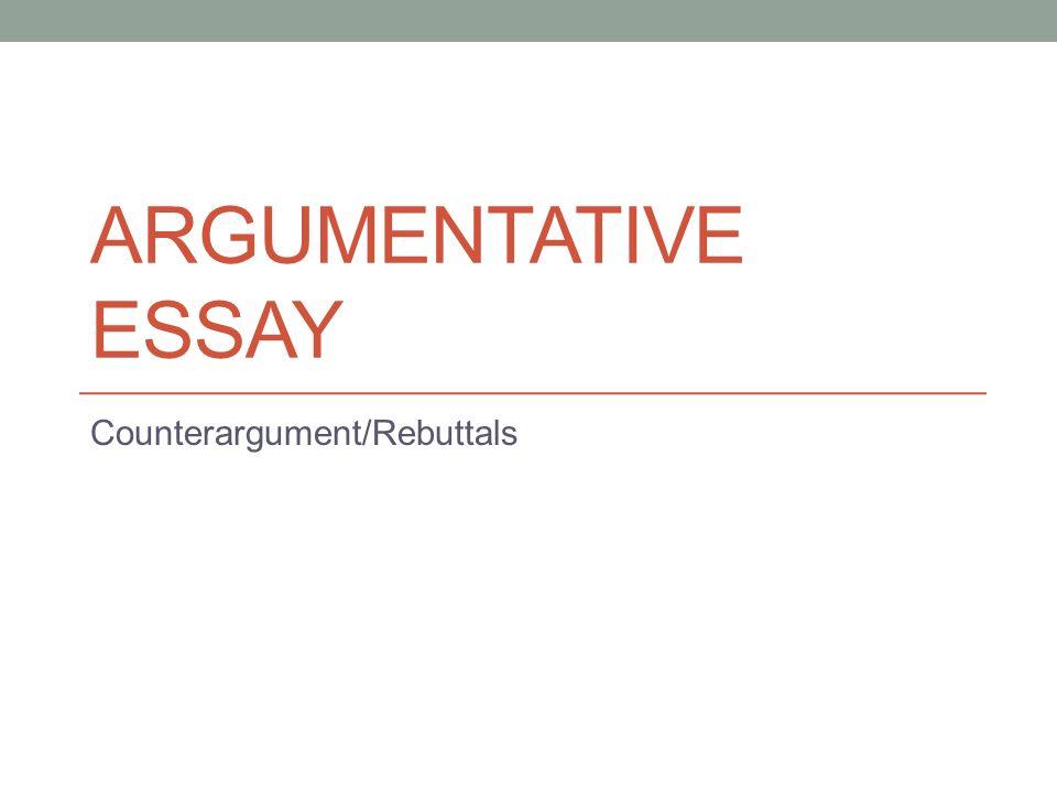 argumentative essay counterargument rebuttals counterargument  1 argumentative essay counterargument rebuttals