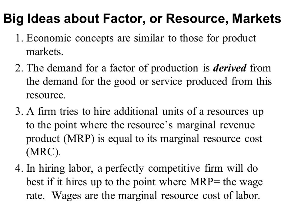 Big Ideas about Factor, or Resource, Markets 1.