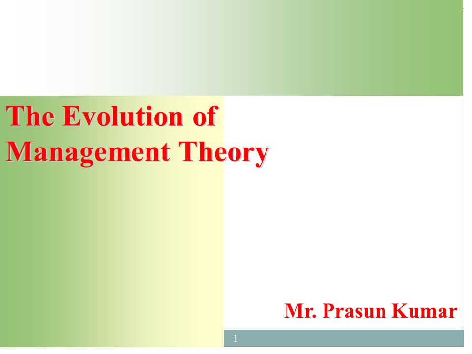 The Evolution of Management Theory Mr. Prasun Kumar 1