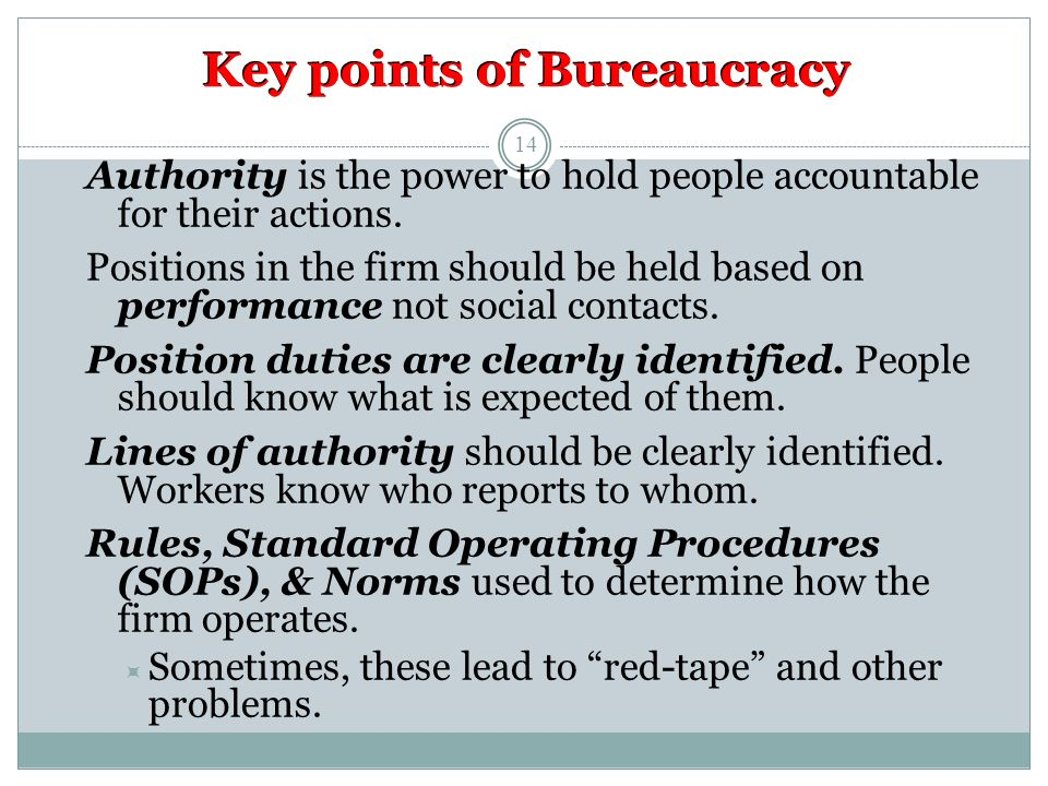 Key points of Bureaucracy Authority is the power to hold people accountable for their actions.