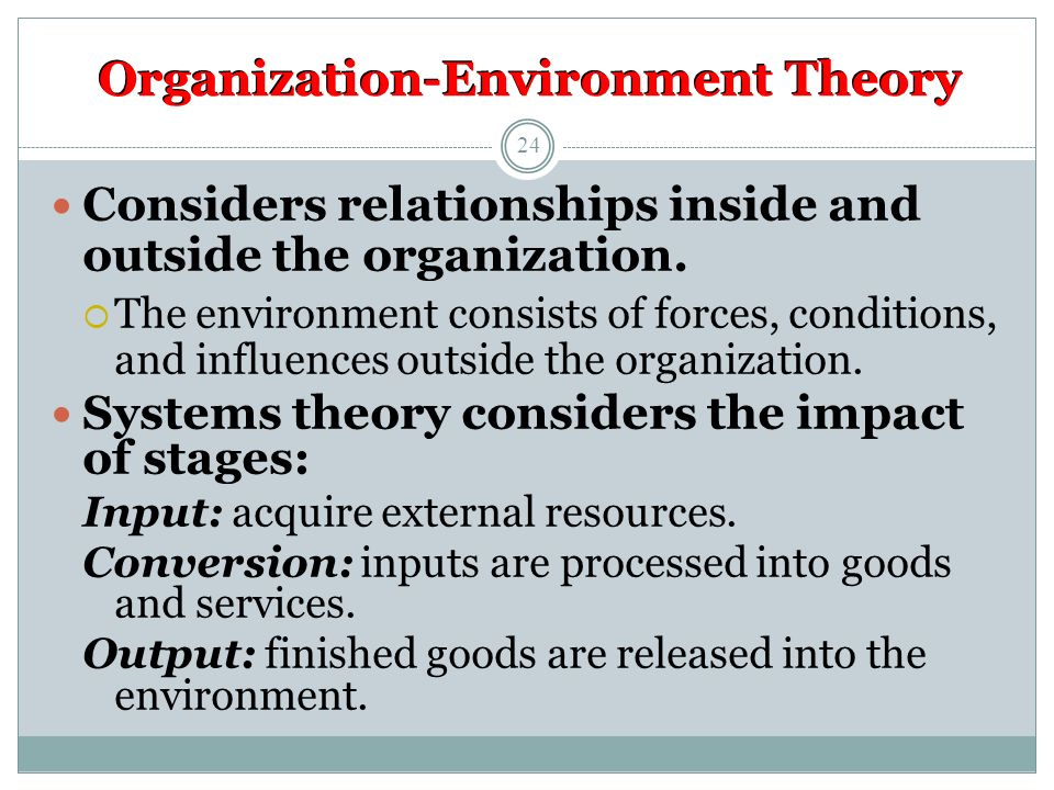 Organization-Environment Theory Considers relationships inside and outside the organization.