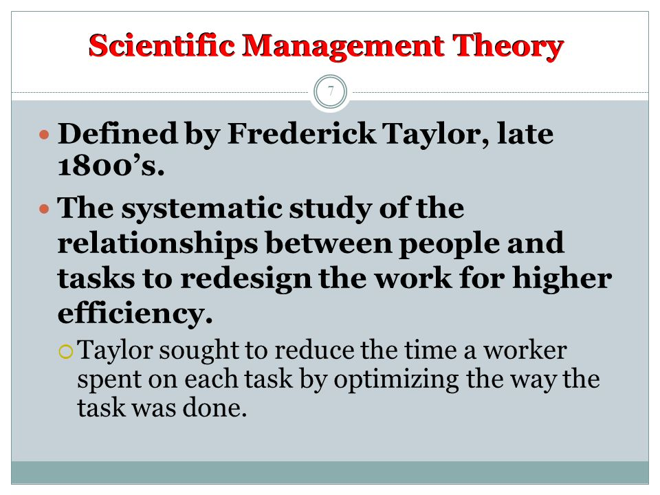 Scientific Management Theory Defined by Frederick Taylor, late 1800's.