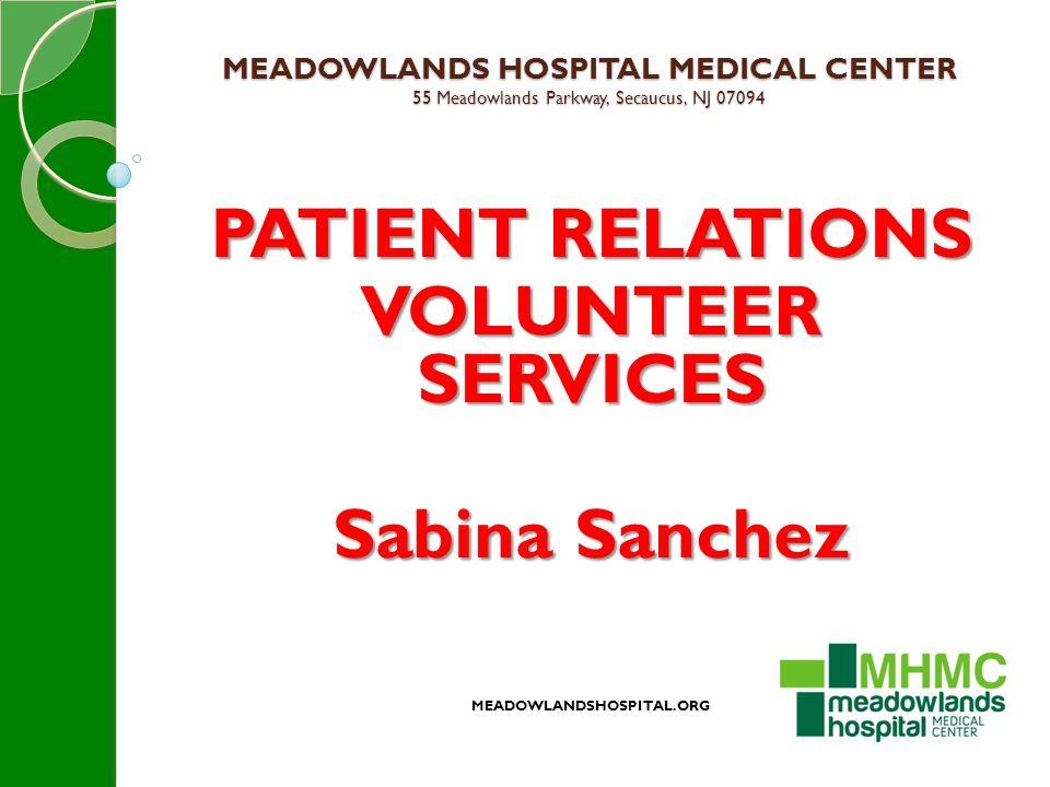 MEADOWLANDS HOSPITAL MEDICAL CENTER 55 Meadowlands Parkway, Secaucus, NJ 07094 PATIENT RELATIONS VOLUNTEER SERVICES Sabina Sanchez MEADOWLANDSHOSPITAL.ORG