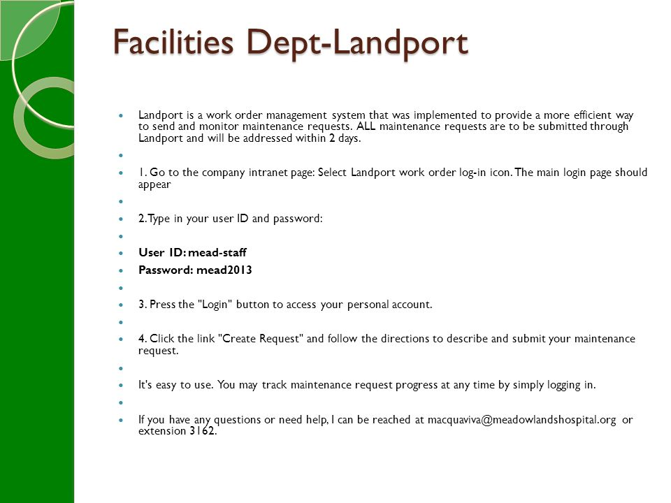 Facilities Dept-Landport Landport is a work order management system that was implemented to provide a more efficient way to send and monitor maintenance requests.