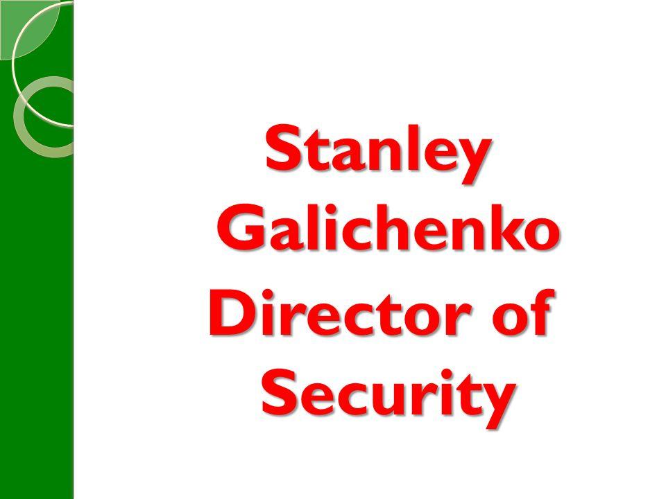 Stanley Galichenko Director of Security